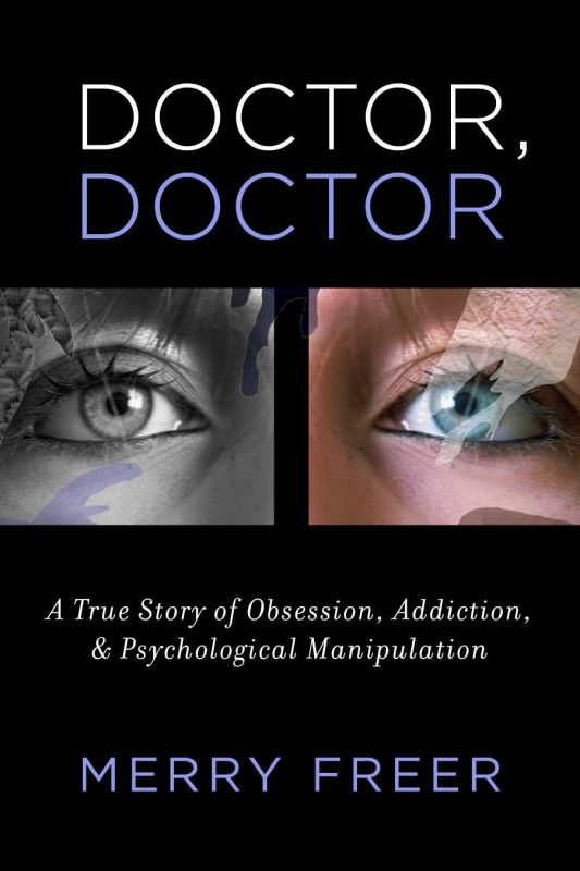 Doctor, Doctor: A True Story of Obsession, Addiction, and Psychological Manipulation
