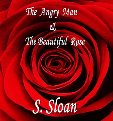 The Angry Man & The Beautiful Rose