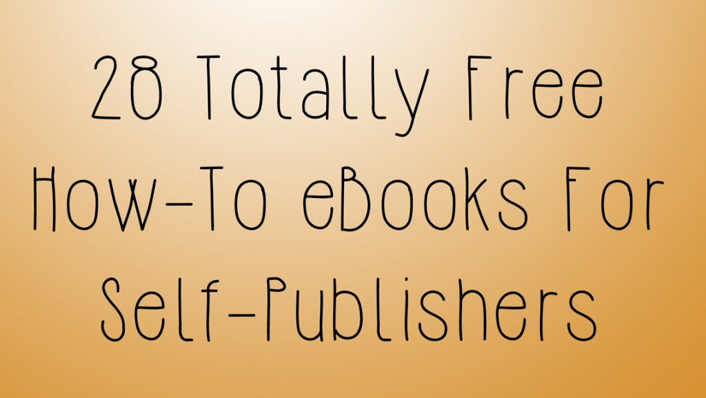 28 free how to ebooks for self publishers self publishing review 28 free how to ebooks for self publishers fandeluxe Images