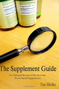 The Supplement Guide: An Unbiased Review of the Best and Worst Sports Supplements by Tim Mielke