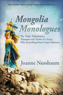 Mongolia Monologues: One Woman's Quest to Experience, Learn and Grow…