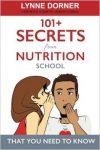 101+ Secrets From Nutrition School by Lynne Dorner