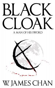 Blackcloak: A Man of his Sword by W. James Chan