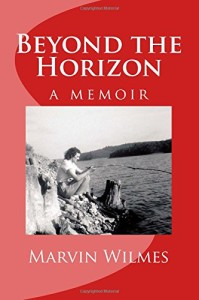 Beyond the Horizon: A Memoir by Marvin Wilmes