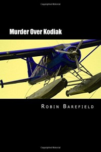 Murder Over Kodiak by Robin Barefield