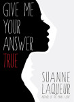 Give Me Your Answer True by Suanne Laqueur