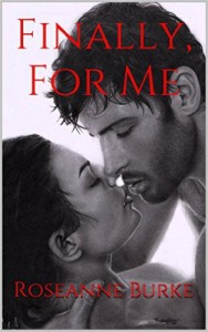 Finally, For Me by Roseanne Burke