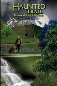The Haunted Trail: The war of the Dublin Woods by John C. Lukegord