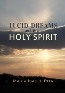 Lucid Dreams and the Holy Spirit by Maria Isabel Pita