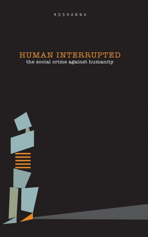 HUMAN INTERRUPTED: The Social Crime Against Humanity