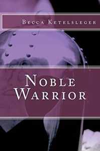 Noble Warrior by Becca Ketelsleger