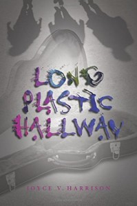 Long Plastic Hallway by Joyce V. Harrison
