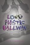 Long Plastic Hallway by Joyce V. Harrison