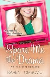 Spare Me the Drama by Karen Tomsovic