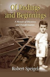 Of Endings and Beginnings: A Memoir of Discovery and Transformation by Robert Speigel