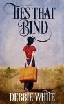 Ties that Bind by Debbie White