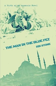 The Man in the Blue Fez: A Birth of an Assassin Novel by Rik Stone