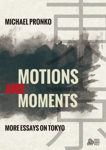 Motions and Moments: More Essays on Tokyo by Michael Pronko