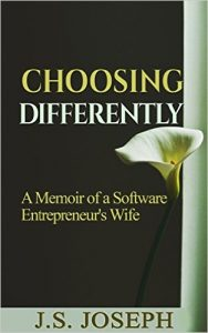 Choosing Differently: A Memoir of a Software Entrepreneur's Wife by J.S. Joseph