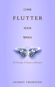 Come Flutter Your Wings by Audrey Thompson
