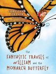 The Fantastic Travels of William and the Monarch Butterfly by Christina Steiner