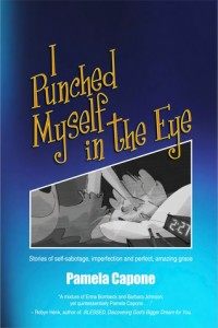 I Punched Myself in the Eye by Pamela Capone
