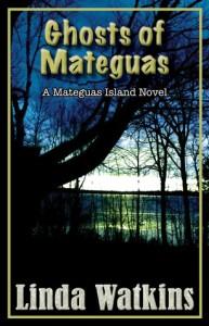 Ghosts of Mateguas: A Mateguas Island Novel by Linda Watkins