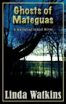 Ghosts of Mateguas: A Mateguas Island Novel by Linda Watkins