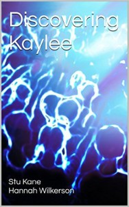 Discovering Kaylee by Stu Kane and Hannah Wilkerson