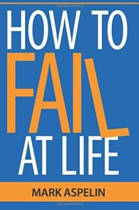How to Fail at Life: Lessons for the Next Generation by Aspelin Mark