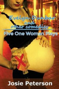 Evelyn Dunbar and Other Comedies: Five One Woman Plays by Josie Peterson