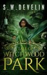 A Tale of Witchwood Park by S.W. Develin