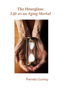 The Hourglass: Life as an Aging Mortal by Pamela Cuming