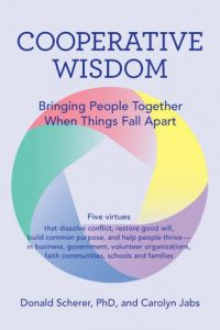 Cooperative Wisdom: Bringing People Together When Things Fall Apart by Donald Scherer and Carolyn Jabs
