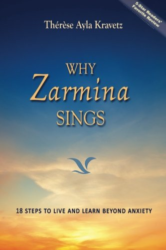 Why Zarmina Sings: 18 Steps to Live and Learn Beyond Anxiety