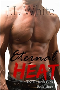 Eternal Heat (Fireworks Girls Book 3) by J.L. White