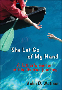 She Let Go of My Hand: A Father's Memoir of His Divorce Journey
