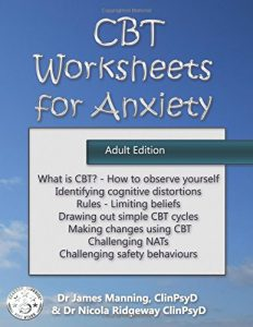 CBT Worksheets for Anxiety (Adult edition): A simple CBT workbook to help you record your progress when using CBT to reduce anxiety by Dr. James Manning and Dr. Nicola Ridgeway