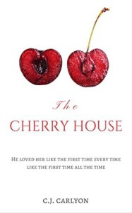 The Cherry House by C.J. Carlyon