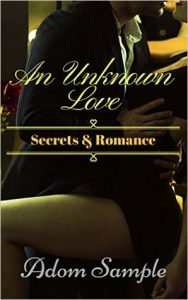 An Unknown Love: Secrets & Romance by Adom Sample