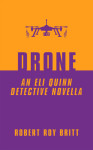 Drone: An Eli Quinn Detective Novella by Robert Roy Britt