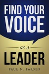 Find Your Voice As a Leader by Paul Larsen