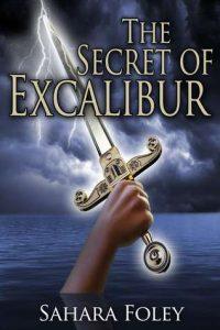 The Secret of Excalibur by Sahara Foley