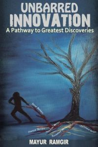 Unbarred Innovation: A Pathway to Greatest Discoveries by Mayur Ramgir