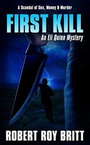 First Kill: An Eli Quinn Mystery by Robert Roy Britt