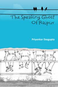 The Speaking Ghost of Rajpur by Priyonkar Dasgupta