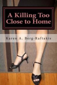 A Killing Too Close to Home by Karen Berg-Raftakis