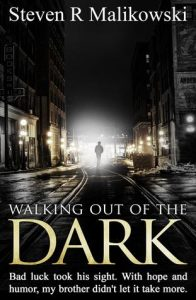 Walking Out of the Dark by Steven Malikowski