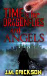 Time is for Dragonflies and Angels by J. M. Erickson