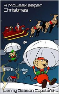 A MouseKeeper Christmas: The Beginning by Jenny Deason Copeland